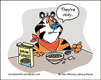 "Cartoon of Tony the Tiger, not very delighted with his bran flakes - ""They're okay."""