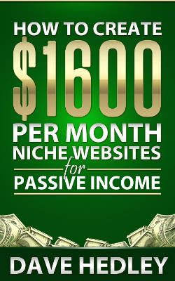 How to Create $1600 per Month Niche Websites for Passive Income by Dave or is it Alex Hedley