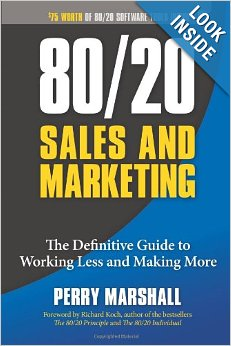 80/20 Sales and Marketing - the Definitive Guide to Working Less and Making More by Perry Marshall
